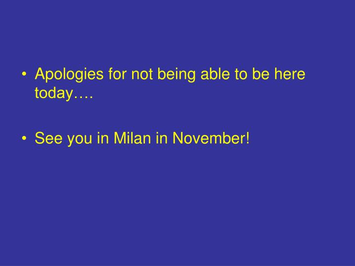 Apologies for not being able to be here today….