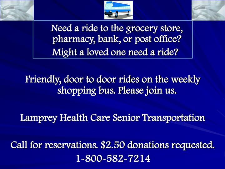 Need a ride to the grocery store,           pharmacy, bank, or post office?