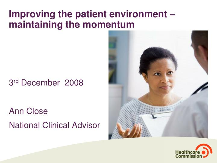 Improving the patient environment maintaining the momentum