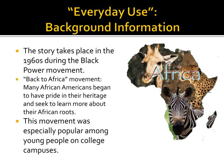 black power movement in everyday use Download presentation everyday use  dee's lack of knowledge concerning her family is symbolic of the black power movement's disregard for its american heritage.