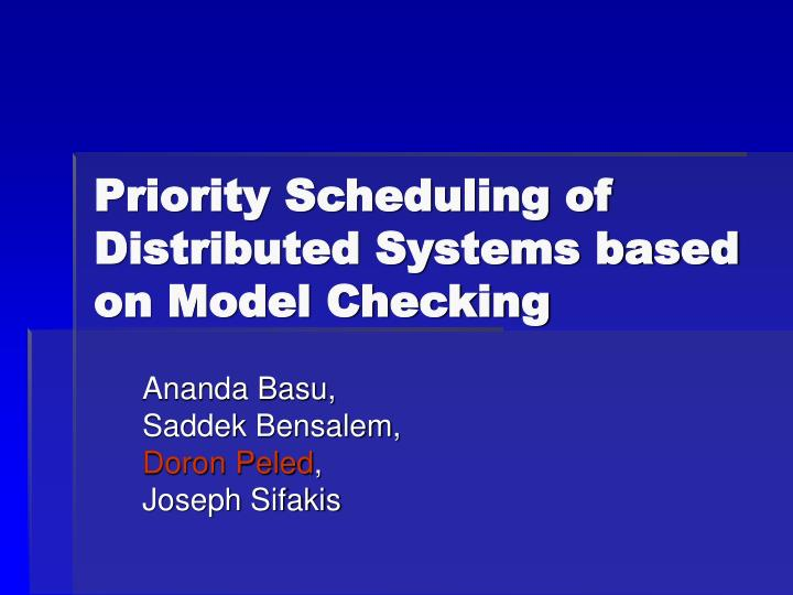 Priority scheduling of distributed systems based on model checking