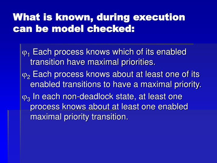 What is known, during execution can be model checked: