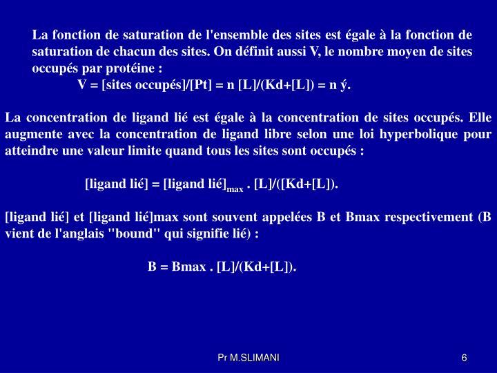 La fonction de saturation de l'ensemble des sites est égale à la fonction de saturation de chacun des sites. On définit aussi V, le nombre moyen de sites occupés par protéine :