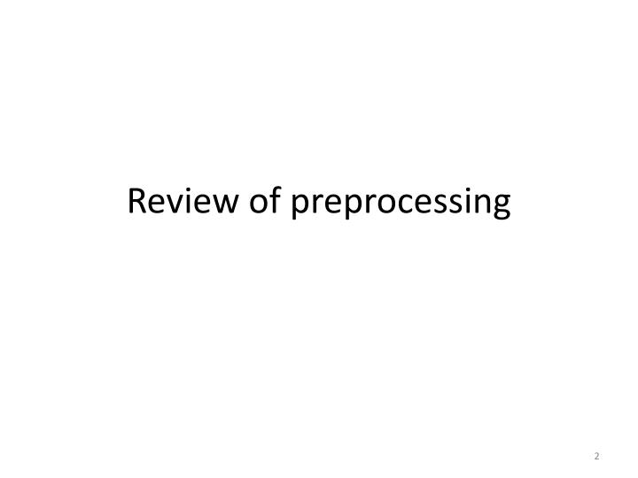 Review of preprocessing