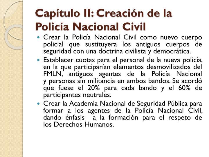 Capítulo II: Creación de la Policía Nacional Civil