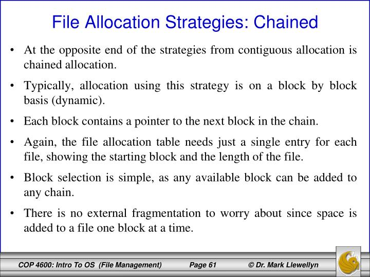 At the opposite end of the strategies from contiguous allocation is chained allocation.