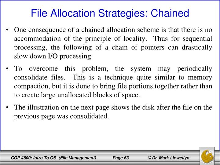 One consequence of a chained allocation scheme is that there is no accommodation of the principle of locality.  Thus for sequential processing, the following of a chain of pointers can drastically slow down I/O processing.