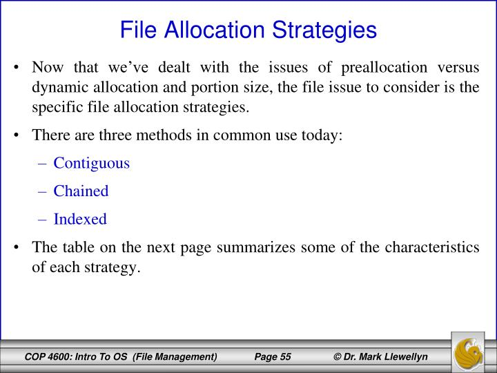 Now that we've dealt with the issues of preallocation versus dynamic allocation and portion size, the file issue to consider is the specific file allocation strategies.