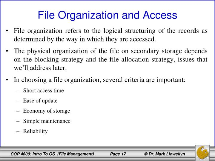 File organization refers to the logical structuring of the records as determined by the way in which they are accessed.
