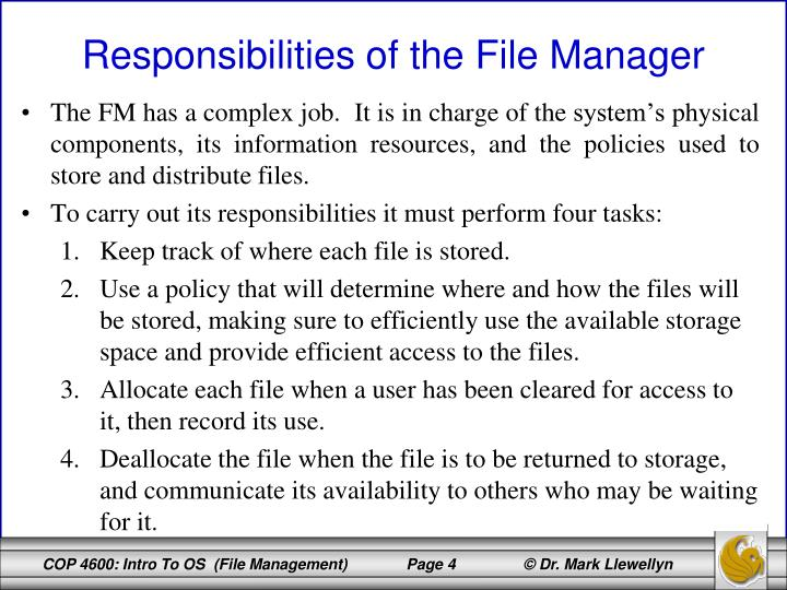 The FM has a complex job.  It is in charge of the system's physical components, its information resources, and the policies used to store and distribute files.