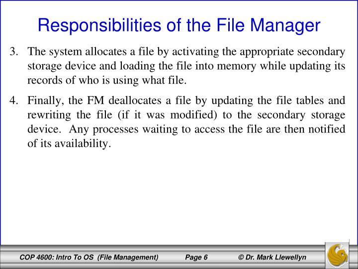The system allocates a file by activating the appropriate secondary storage device and loading the file into memory while updating its records of who is using what file.