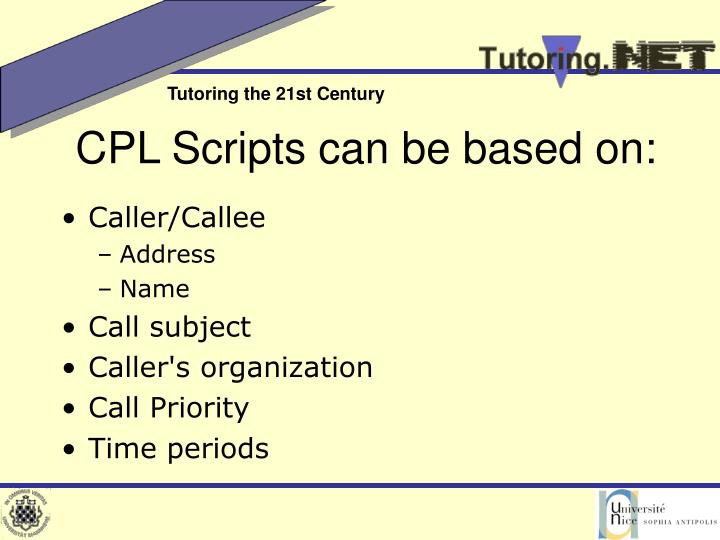 CPL Scripts can be based on: