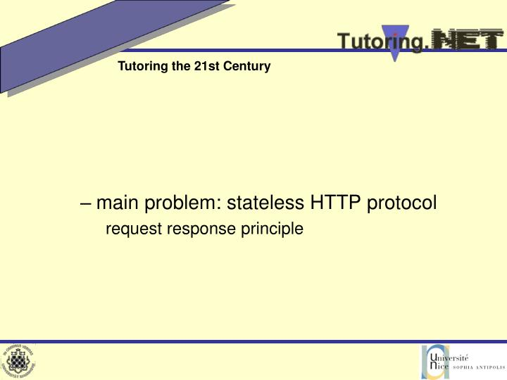 main problem: stateless HTTP