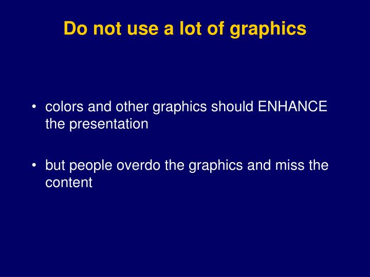 Do not use a lot of graphics