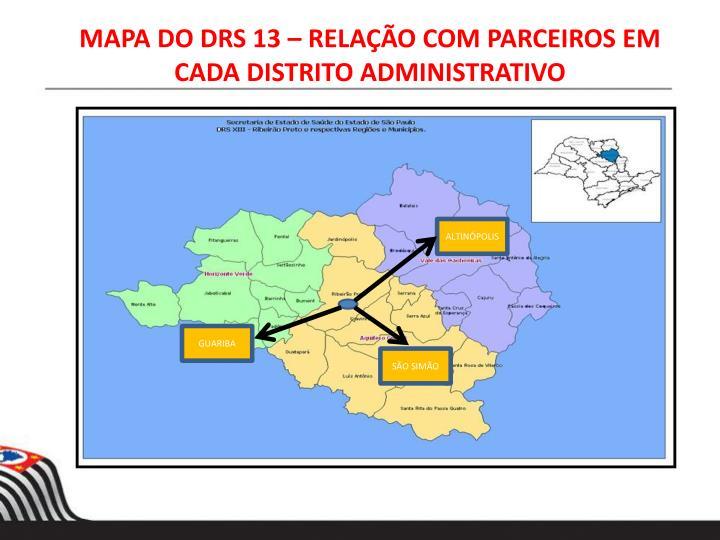 MAPA DO DRS 13 – RELAÇÃO COM PARCEIROS EM CADA DISTRITO ADMINISTRATIVO