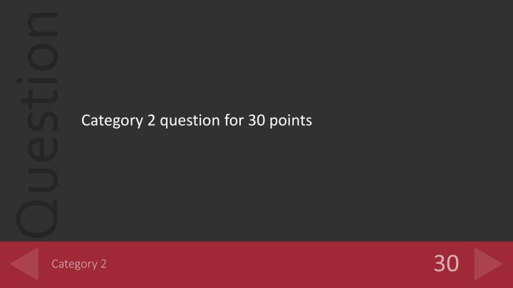 Category 2 question for 30 points