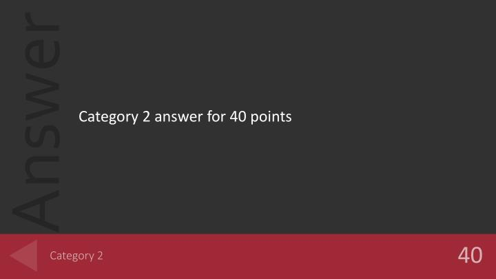 Category 2 answer for 40 points