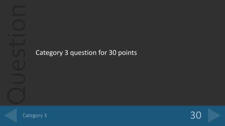Category 3 question for 30 points