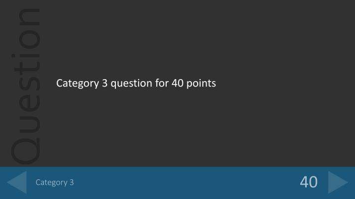 Category 3 question for 40 points