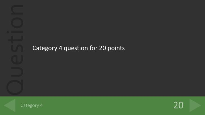Category 4 question for 20 points
