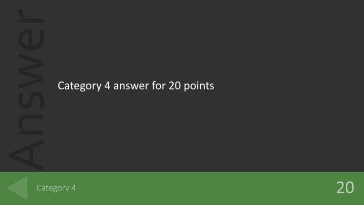 Category 4 answer for 20 points