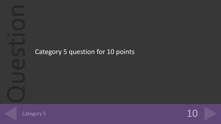 Category 5 question for 10 points