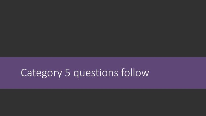 Category 5 questions follow