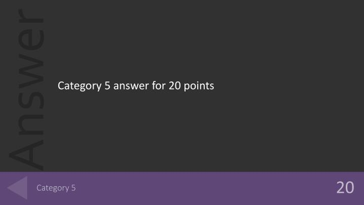 Category 5 answer for 20 points