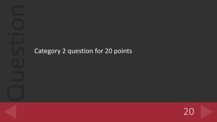 Category 2 question for 20 points