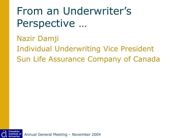 From an underwriter s perspective