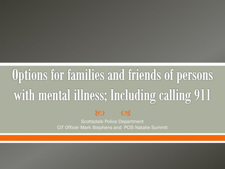 Options for families and friends of persons with mental illness including calling 911