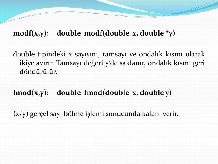 modf(x,y):   double  modf(double  x, double *y)