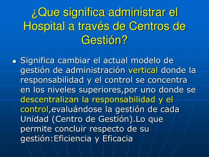 ¿Que significa administrar el Hospital a través de Centros de Gestión?