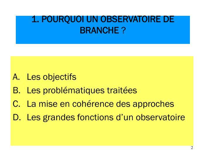 1. POURQUOI UN OBSERVATOIRE DE BRANCHE
