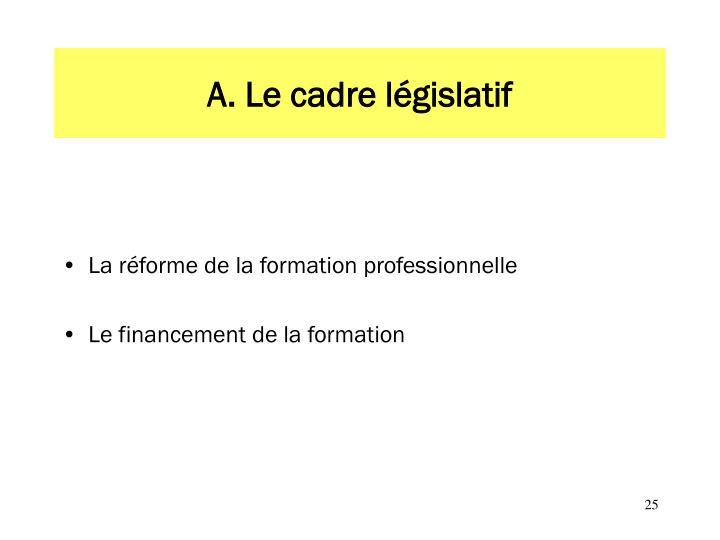A. Le cadre législatif