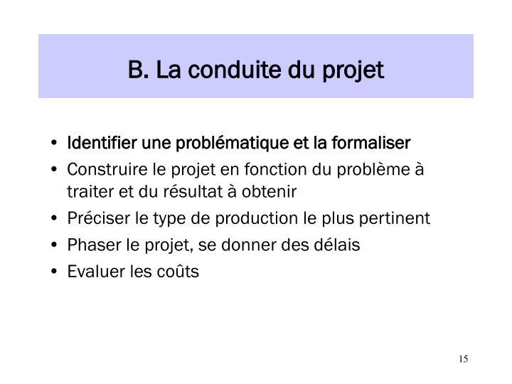 B. La conduite du projet