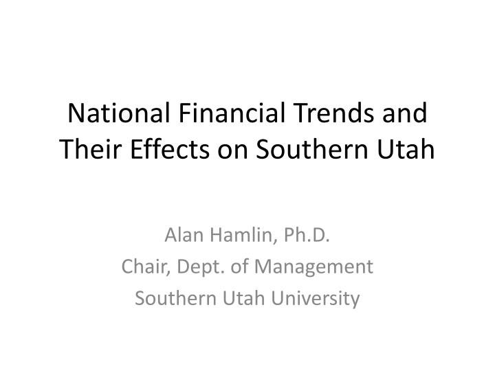 National Financial Trends and Their Effects on Southern Utah