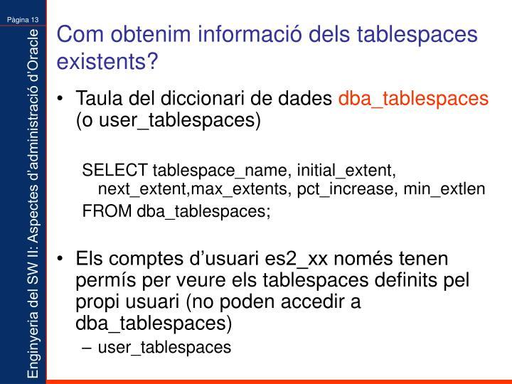 Com obtenim informació dels tablespaces existents?