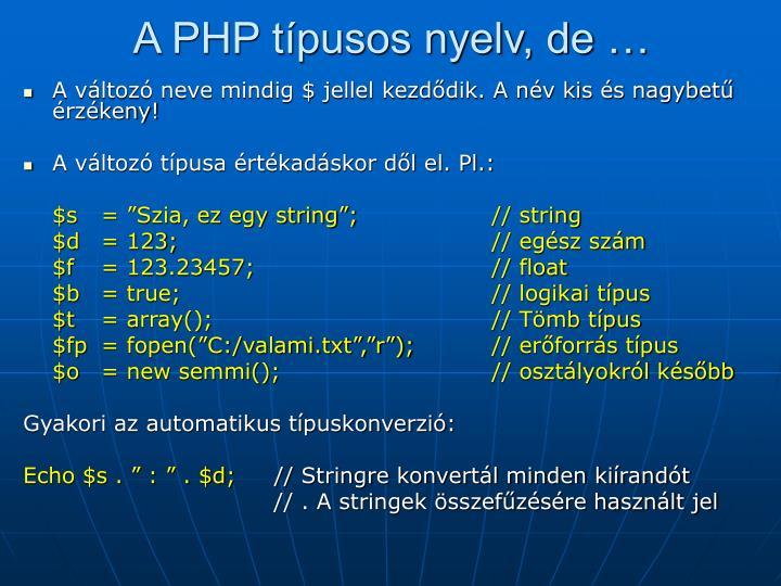 A PHP típusos nyelv, de …