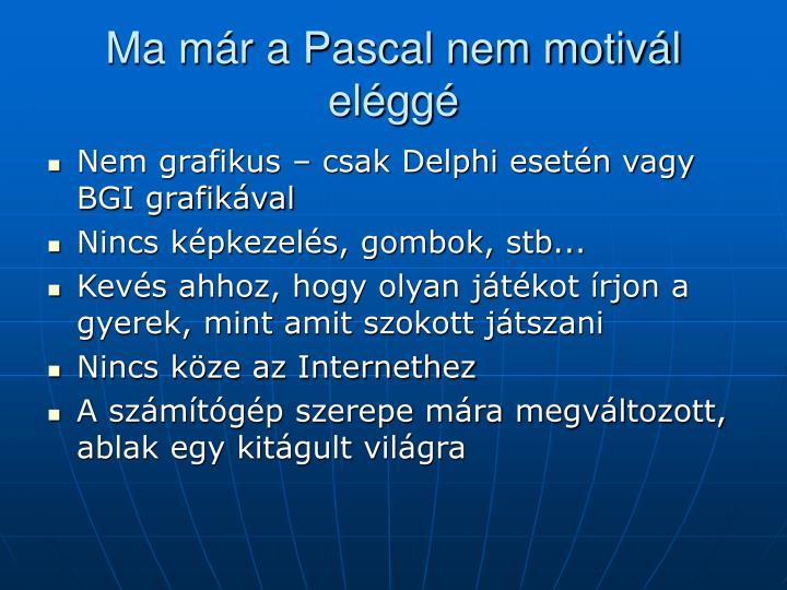Ma már a Pascal nem motivál eléggé