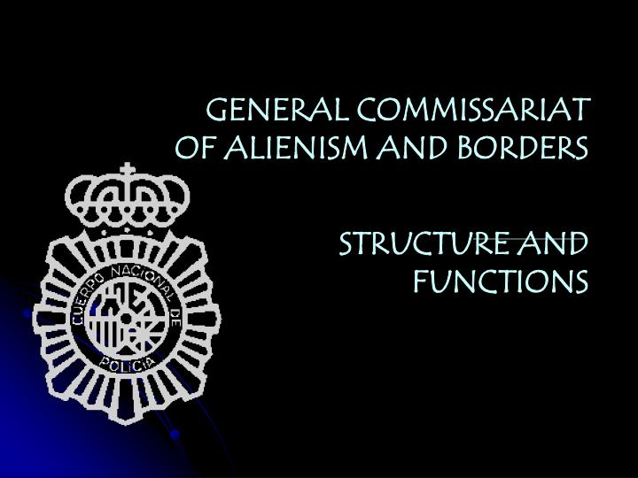 GENERAL COMMISSARIAT OF ALIENISM AND BORDERS