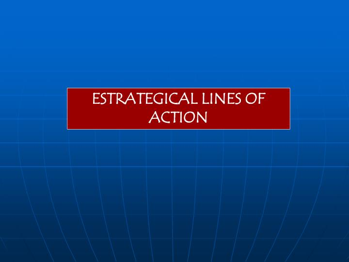 ESTRATEGICAL LINES OF ACTION