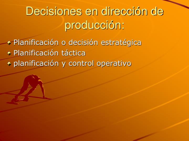 Decisiones en dirección de producción: