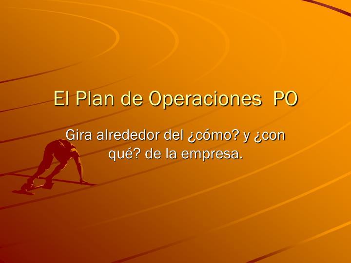 El Plan de Operaciones  PO