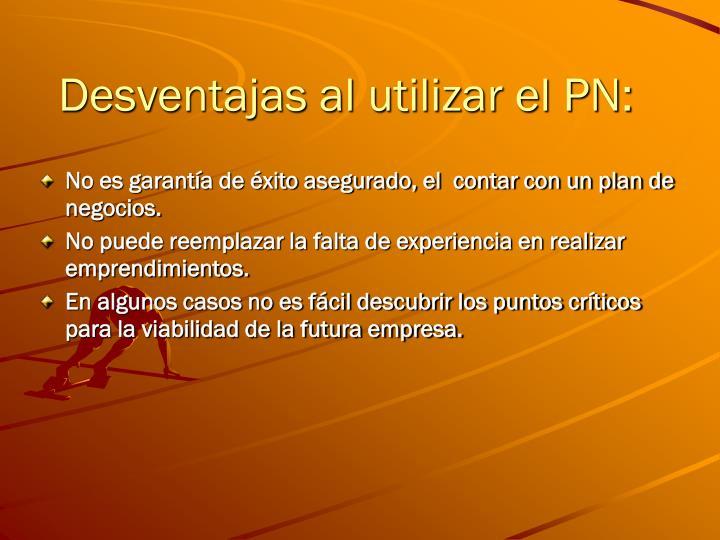 Desventajas al utilizar el PN: