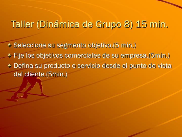 Taller (Dinámica de Grupo 8) 15 min.