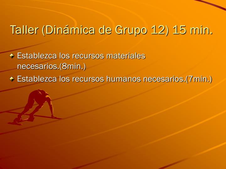 Taller (Dinámica de Grupo 12) 15 min.
