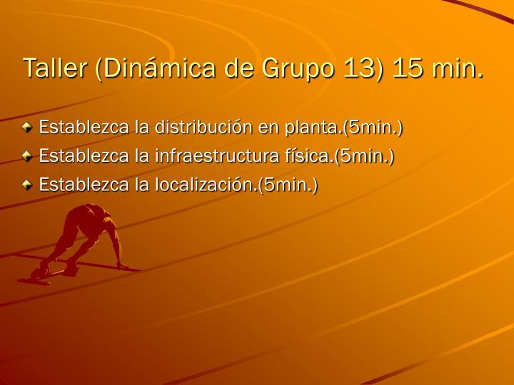 Taller (Dinámica de Grupo 13) 15 min.