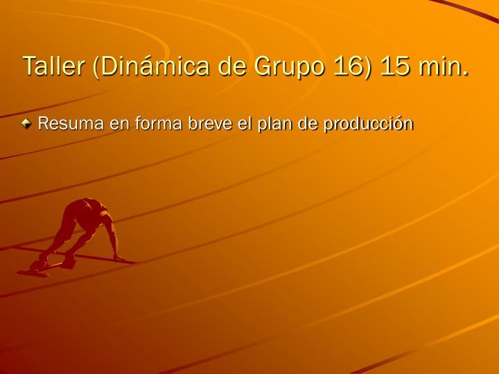 Taller (Dinámica de Grupo 16) 15 min.