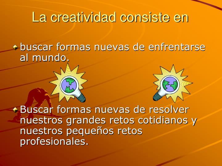 La creatividad consiste en